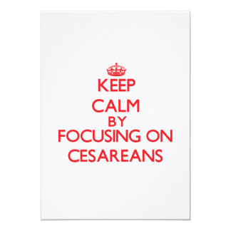 Keep Calm by focusing on Cesareans 5x7 Paper Invitation Card