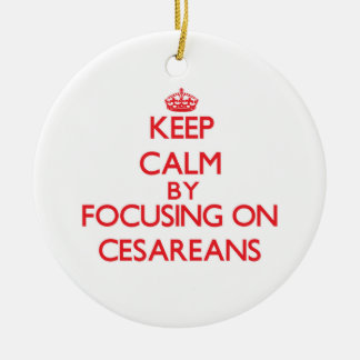 Keep Calm by focusing on Cesareans Double-Sided Ceramic Round Christmas Ornament