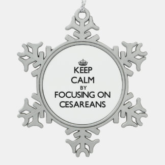Keep Calm by focusing on Cesareans Snowflake Pewter Christmas Ornament