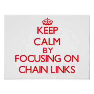 Keep Calm by focusing on Chain Links Posters