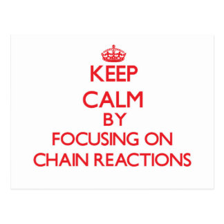 Keep Calm by focusing on Chain Reactions Postcard