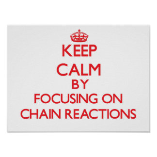 Keep Calm by focusing on Chain Reactions Poster