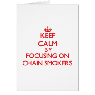 Keep Calm by focusing on Chain Smokers Greeting Card