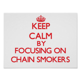 Keep Calm by focusing on Chain Smokers Print