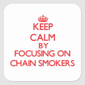 Keep Calm by focusing on Chain Smokers Square Sticker