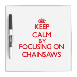 Keep Calm by focusing on Chainsaws Dry Erase Board