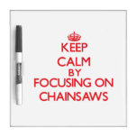 Keep Calm by focusing on Chainsaws Dry Erase Whiteboard