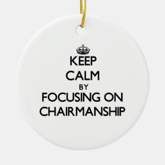 Keep Calm by focusing on Chairmanship Double-Sided Ceramic Round Christmas Ornament