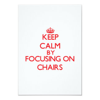 Keep Calm by focusing on Chairs 3.5x5 Paper Invitation Card