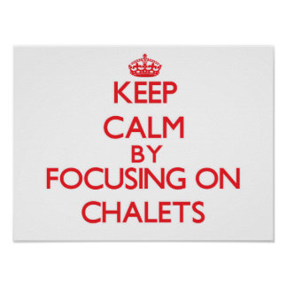 Keep Calm by focusing on Chalets Print