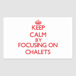 Keep Calm by focusing on Chalets Sticker