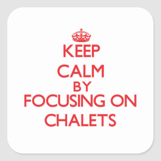 Keep Calm by focusing on Chalets Stickers