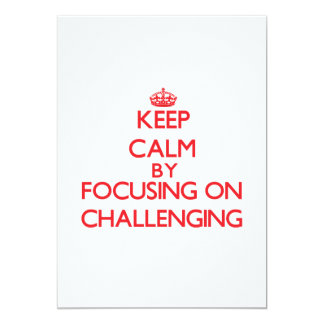 Keep Calm by focusing on Challenging 5x7 Paper Invitation Card