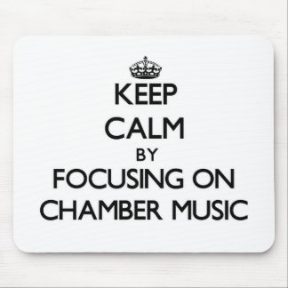 Keep Calm by focusing on Chamber Music Mouse Pad