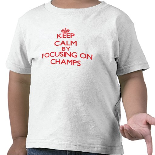 Keep Calm by focusing on Champs Tees