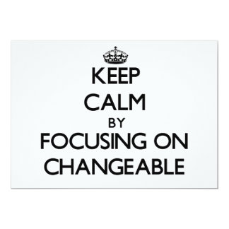 Keep Calm by focusing on Changeable Invitation