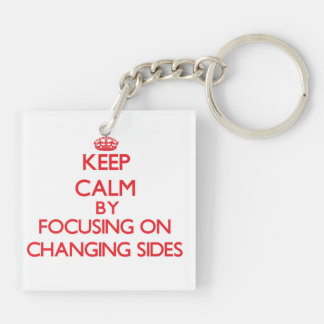 Keep Calm by focusing on Changing Sides Square Acrylic Key Chains