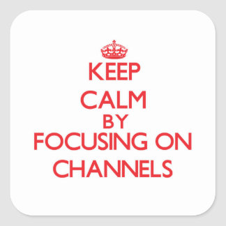 Keep Calm by focusing on Channels Sticker