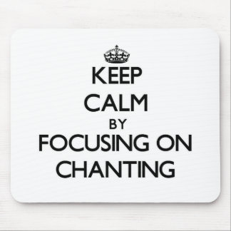 Keep Calm by focusing on Chanting Mouse Pad