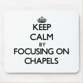 Keep Calm by focusing on Chapels Mouse Pads