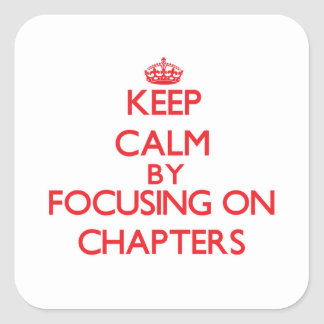 Keep Calm by focusing on Chapters Square Sticker