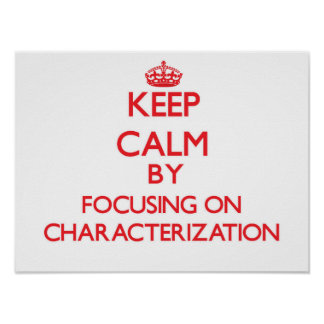 Keep Calm by focusing on Characterization Posters