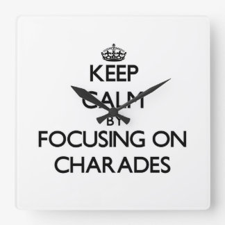 Keep Calm by focusing on Charades Square Wall Clock