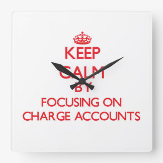 Keep Calm by focusing on Charge Accounts Wall Clock