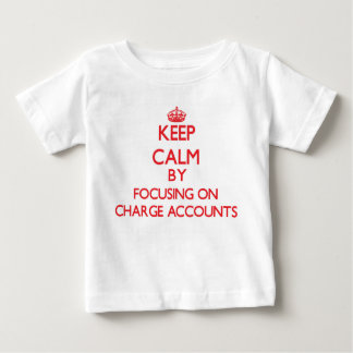 Keep Calm by focusing on Charge Accounts T-shirt