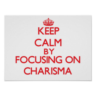 Keep Calm by focusing on Charisma Poster