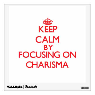 Keep Calm by focusing on Charisma Room Sticker