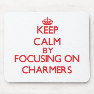 Keep Calm by focusing on Charmers Mouse Pad