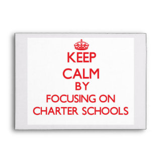 Keep Calm by focusing on Charter Schools Envelope