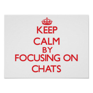 Keep Calm by focusing on Chats Posters