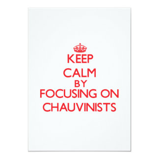 Keep Calm by focusing on Chauvinists 5x7 Paper Invitation Card