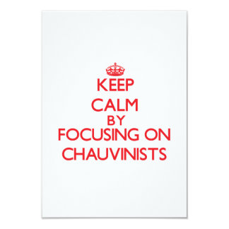 Keep Calm by focusing on Chauvinists 3.5x5 Paper Invitation Card