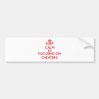 Keep Calm by focusing on Cheaters Bumper Sticker