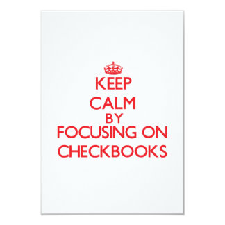"Keep Calm by focusing on Checkbooks 3.5"" X 5"" Invitation Card"
