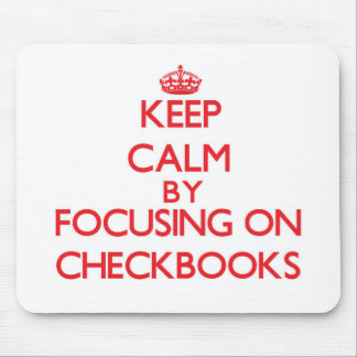 Keep Calm by focusing on Checkbooks Mouse Pad