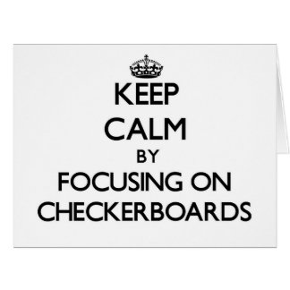 Keep Calm by focusing on Checkerboards Card