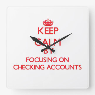 Keep Calm by focusing on Checking Accounts Clock