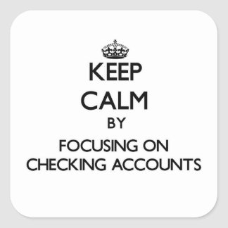Keep Calm by focusing on Checking Accounts Stickers