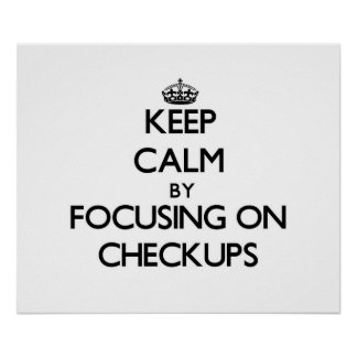 Keep Calm by focusing on Checkups Posters