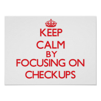 Keep Calm by focusing on Checkups Print
