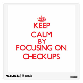 Keep Calm by focusing on Checkups Wall Decal
