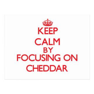Keep Calm by focusing on Cheddar Post Cards