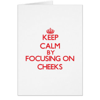 Keep Calm by focusing on Cheeks Greeting Card