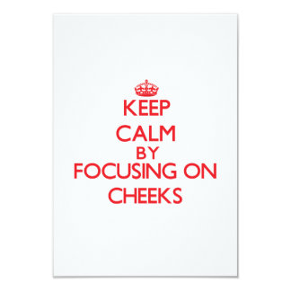 Keep Calm by focusing on Cheeks 3.5x5 Paper Invitation Card