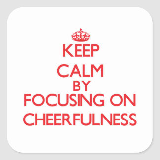 Keep Calm by focusing on Cheerfulness Square Sticker
