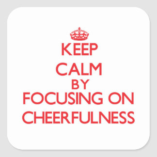 Keep Calm by focusing on Cheerfulness Stickers